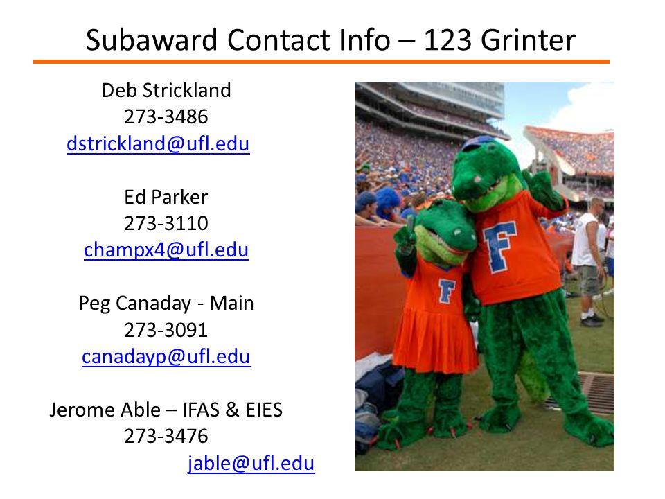Subaward Contact Info – 123 Grinter Deb Strickland 273-3486 dstrickland@ufl.edu Ed Parker 273-3110 champx4@ufl.edu Peg Canaday - Main 273-3091 canadayp@ufl.edu Jerome Able – IFAS & EIES 273-3476 jable@ufl.edu