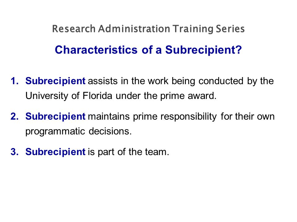 Research Administration Training Series Characteristics of a Subrecipient.