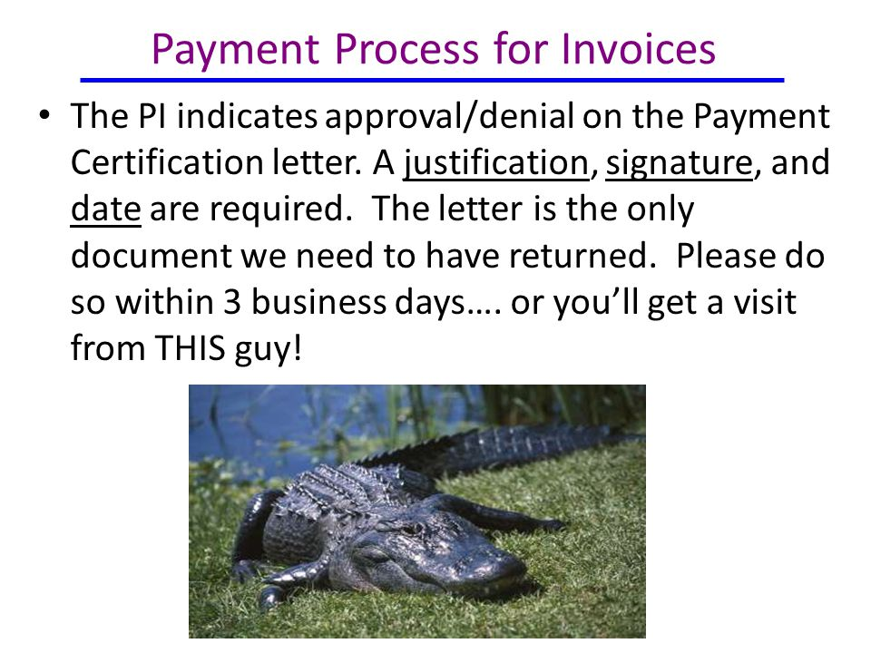 Payment Process for Invoices The PI indicates approval/denial on the Payment Certification letter.