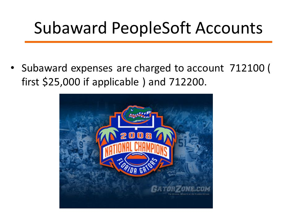Subaward PeopleSoft Accounts Subaward expenses are charged to account 712100 ( first $25,000 if applicable ) and 712200.