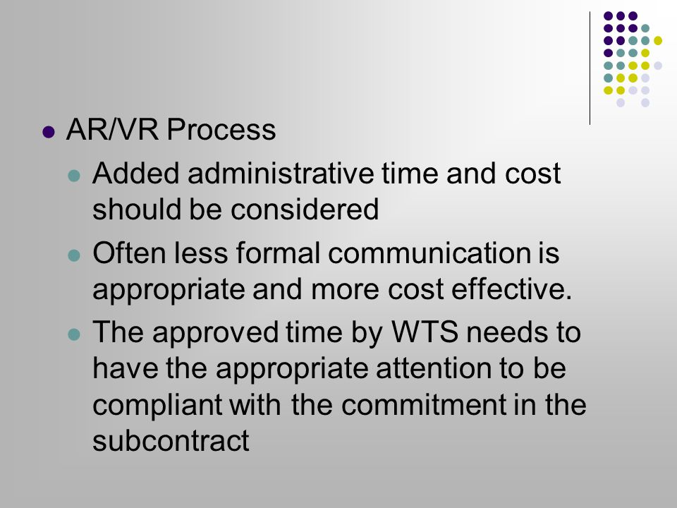 AR/VR Process Added administrative time and cost should be considered Often less formal communication is appropriate and more cost effective.