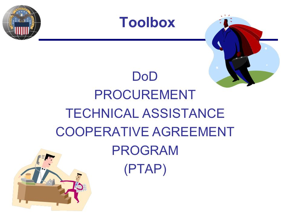 Toolbox DoD PROCUREMENT TECHNICAL ASSISTANCE COOPERATIVE AGREEMENT PROGRAM (PTAP)