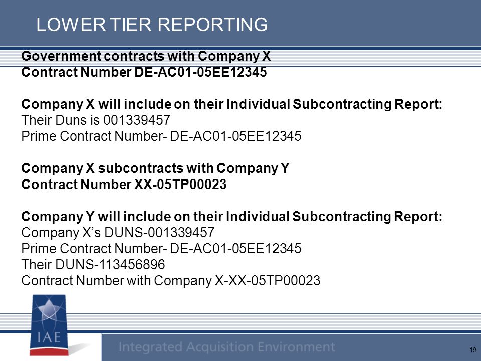 19 LOWER TIER REPORTING Government contracts with Company X Contract Number DE-AC01-05EE12345 Company X will include on their Individual Subcontractin