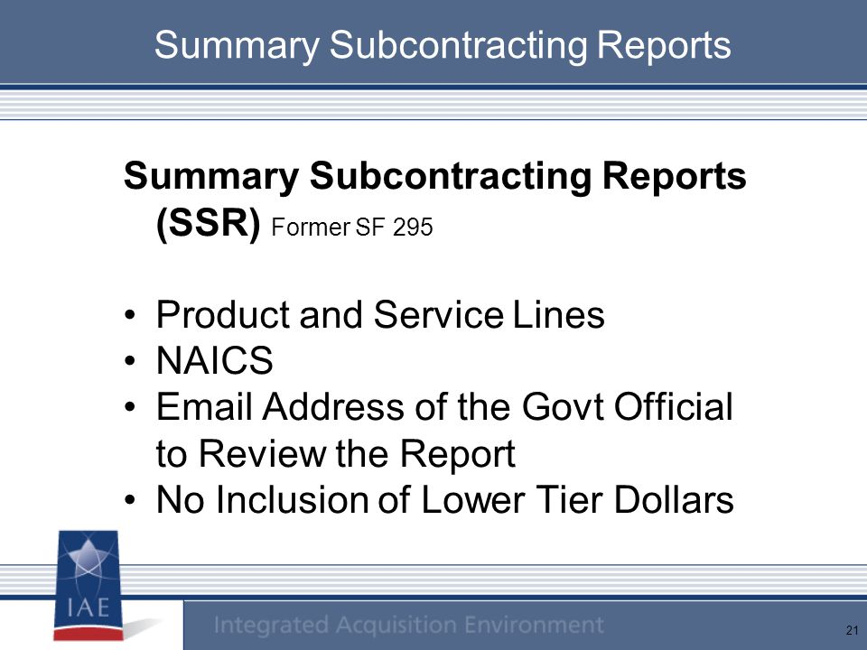 21 Summary Subcontracting Reports Summary Subcontracting Reports (SSR) Former SF 295 Product and Service Lines NAICS Email Address of the Govt Officia