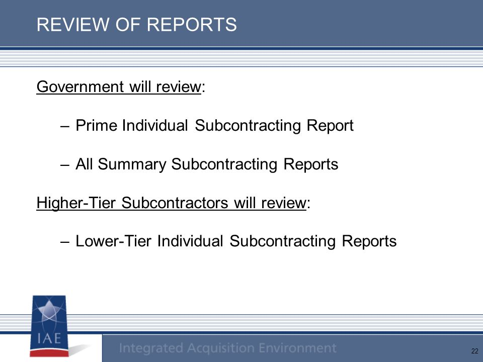 22 REVIEW OF REPORTS Government will review: –Prime Individual Subcontracting Report –All Summary Subcontracting Reports Higher-Tier Subcontractors wi