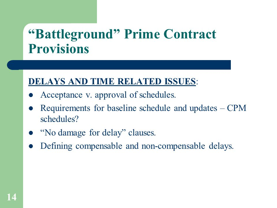 14 Battleground Prime Contract Provisions DELAYS AND TIME RELATED ISSUES: Acceptance v.