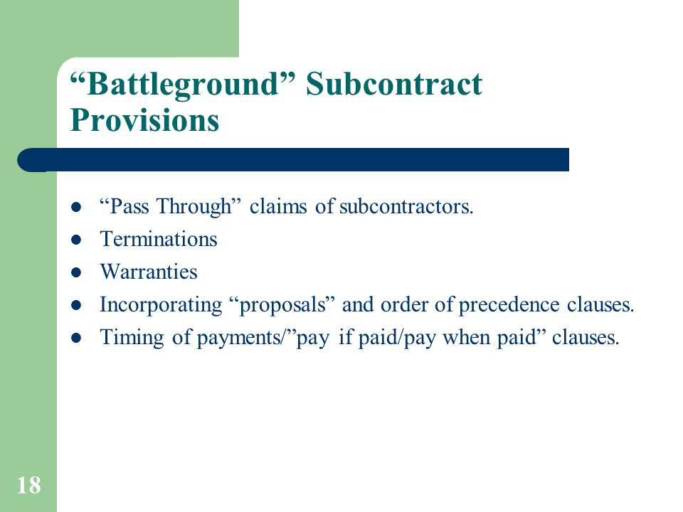 "18 ""Battleground"" Subcontract Provisions ""Pass Through"" claims of subcontractors. Terminations Warranties Incorporating ""proposals"" and order of prece"