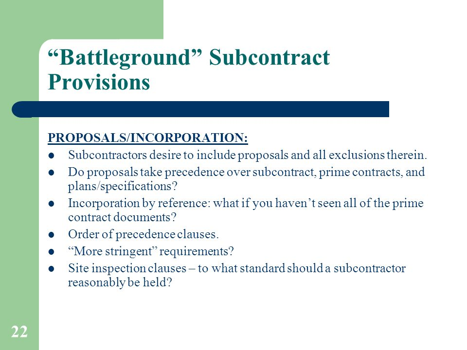 "22 ""Battleground"" Subcontract Provisions PROPOSALS/INCORPORATION: Subcontractors desire to include proposals and all exclusions therein. Do proposals"