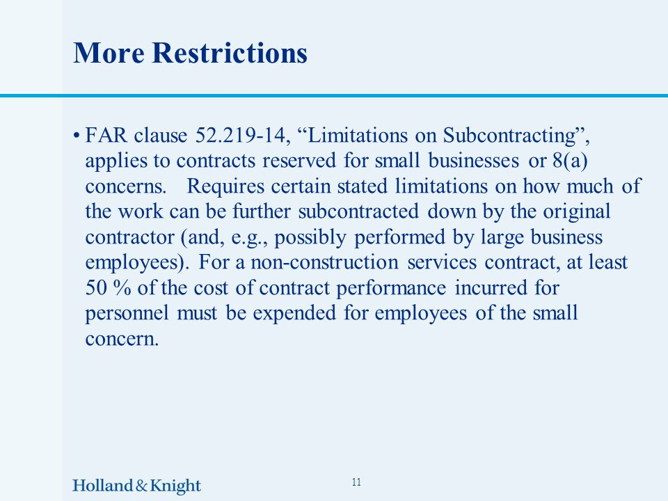 More Restrictions FAR clause 52.219-14, Limitations on Subcontracting , applies to contracts reserved for small businesses or 8(a) concerns.