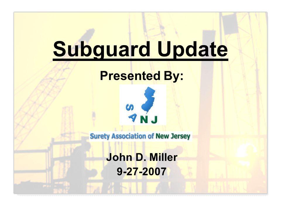 Subguard Update Presented By: John D. Miller 9-27-2007