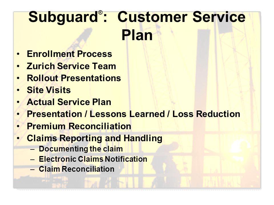Subguard ® : Customer Service Plan Enrollment Process Zurich Service Team Rollout Presentations Site Visits Actual Service Plan Presentation / Lessons