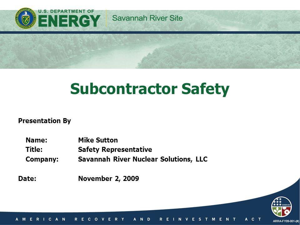 ARRA-FY09-001-(#) Presentation By Name:Mike Sutton Title:Safety Representative Company:Savannah River Nuclear Solutions, LLC Date:November 2, 2009 Sub