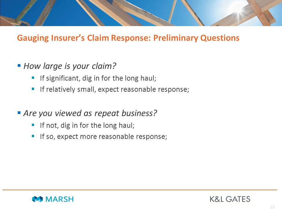 23 Gauging Insurer's Claim Response: Preliminary Questions  How large is your claim.