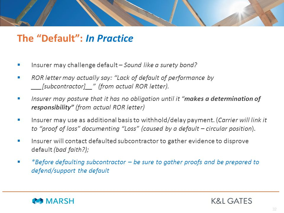 """32 The """"Default"""": In Practice  Insurer may challenge default – Sound like a surety bond?  ROR letter may actually say: """"Lack of default of performan"""