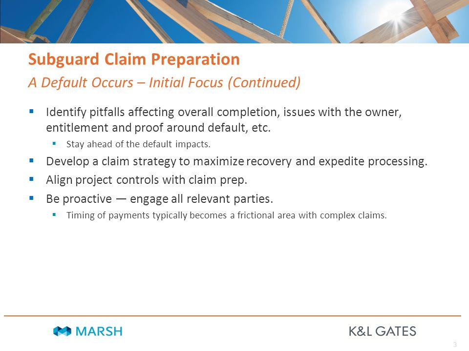 3 Subguard Claim Preparation  Identify pitfalls affecting overall completion, issues with the owner, entitlement and proof around default, etc.
