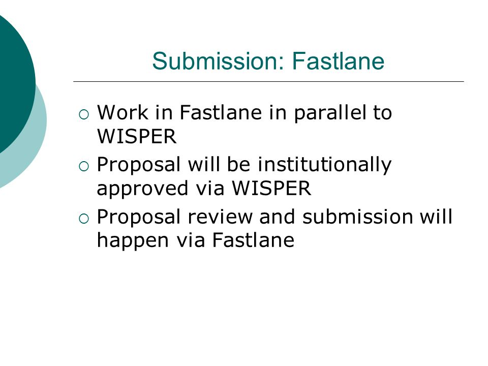 Submission: Fastlane  Work in Fastlane in parallel to WISPER  Proposal will be institutionally approved via WISPER  Proposal review and submission