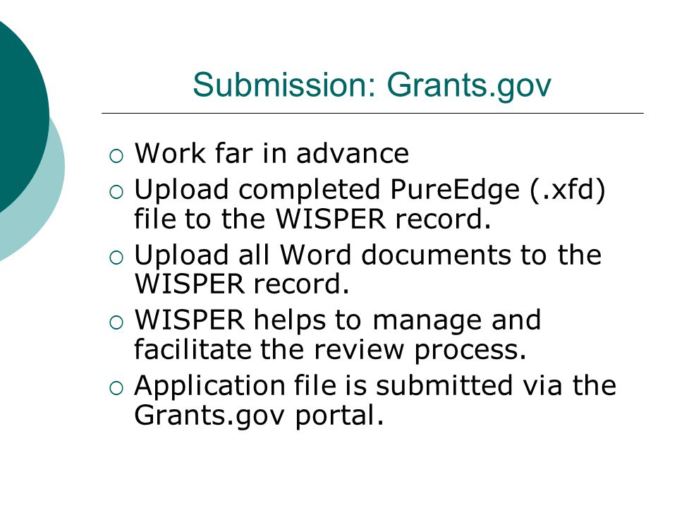 Submission: Grants.gov  Work far in advance  Upload completed PureEdge (.xfd) file to the WISPER record.  Upload all Word documents to the WISPER r