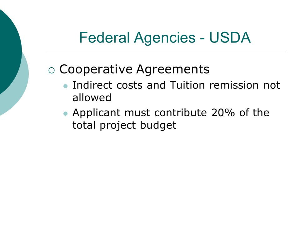 Federal Agencies - USDA  Cooperative Agreements Indirect costs and Tuition remission not allowed Applicant must contribute 20% of the total project b
