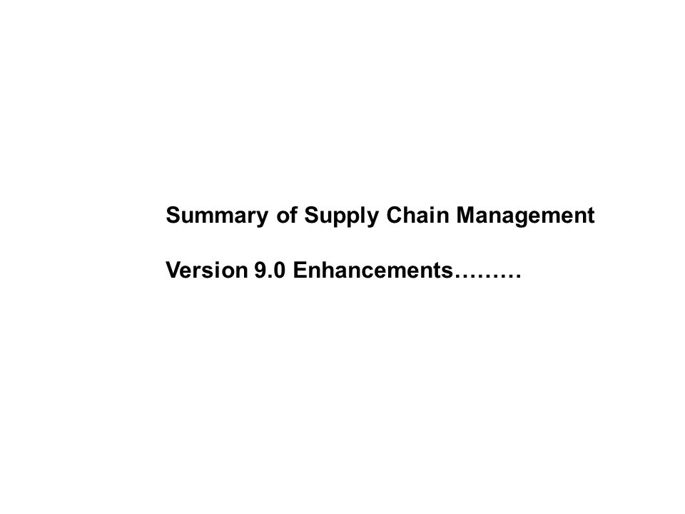 Summary of Supply Chain Management Version 9.0 Enhancements………