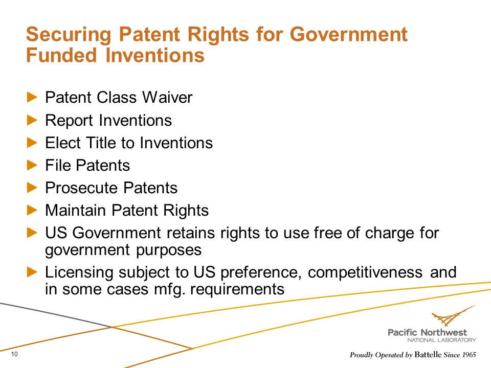 Securing Patent Rights for Government Funded Inventions Patent Class Waiver Report Inventions Elect Title to Inventions File Patents Prosecute Patents