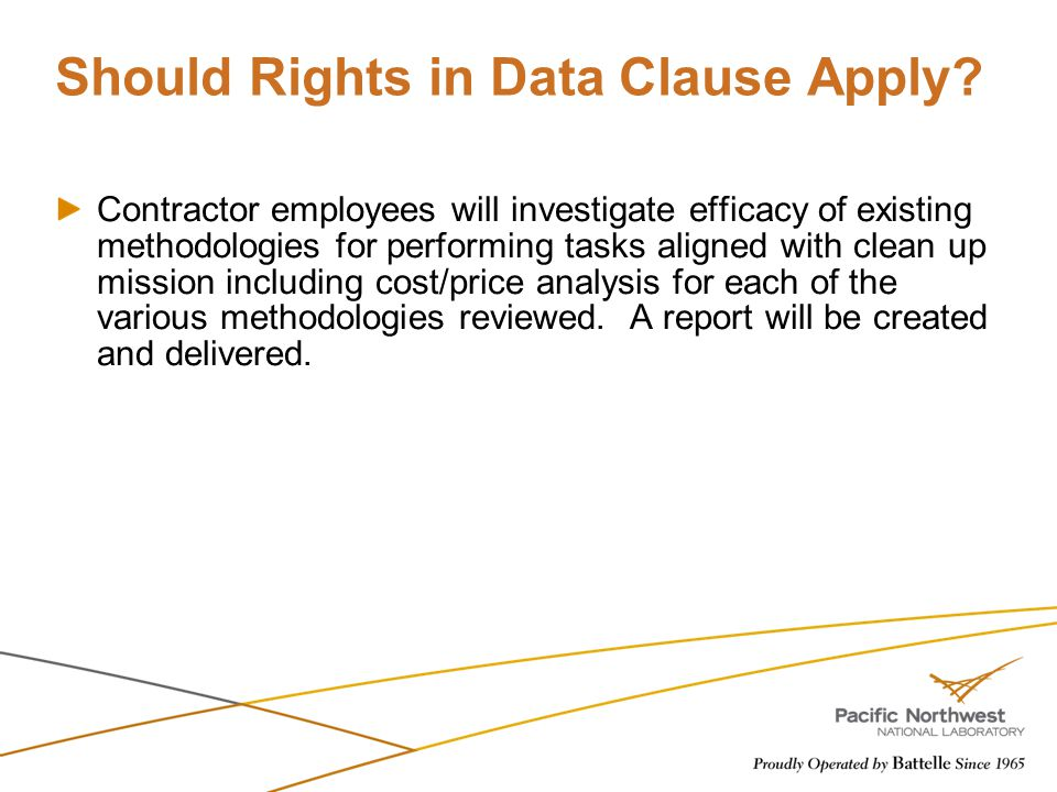 Should Rights in Data Clause Apply? Contractor employees will investigate efficacy of existing methodologies for performing tasks aligned with clean u