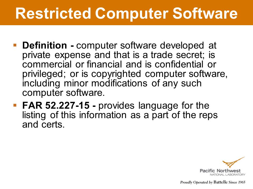 Restricted Computer Software  Definition - computer software developed at private expense and that is a trade secret; is commercial or financial and