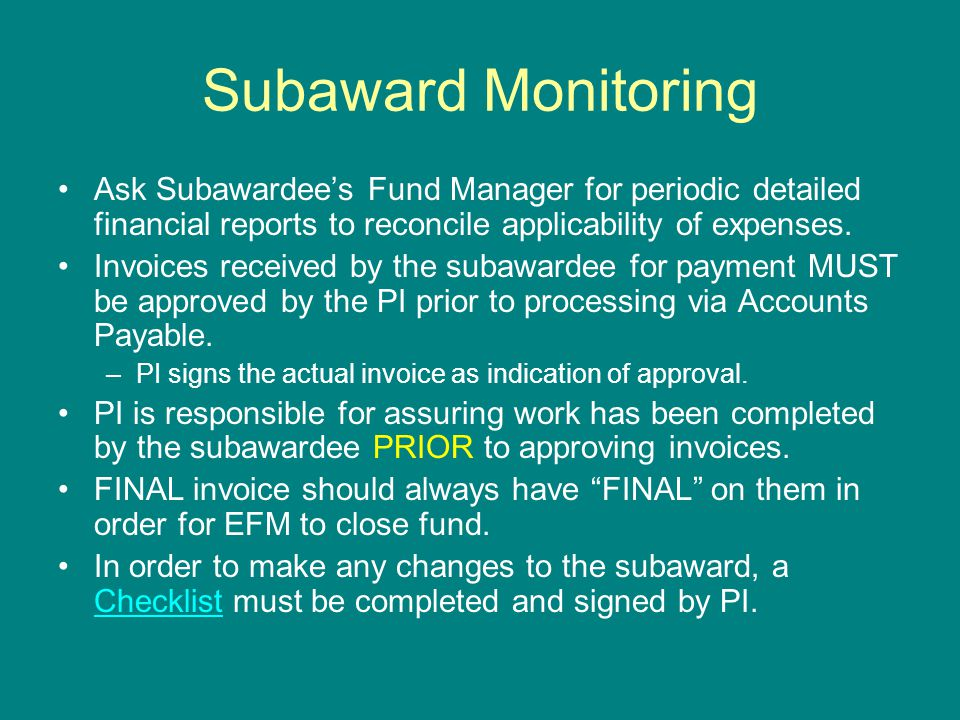 Subaward Monitoring Ask Subawardee's Fund Manager for periodic detailed financial reports to reconcile applicability of expenses. Invoices received by