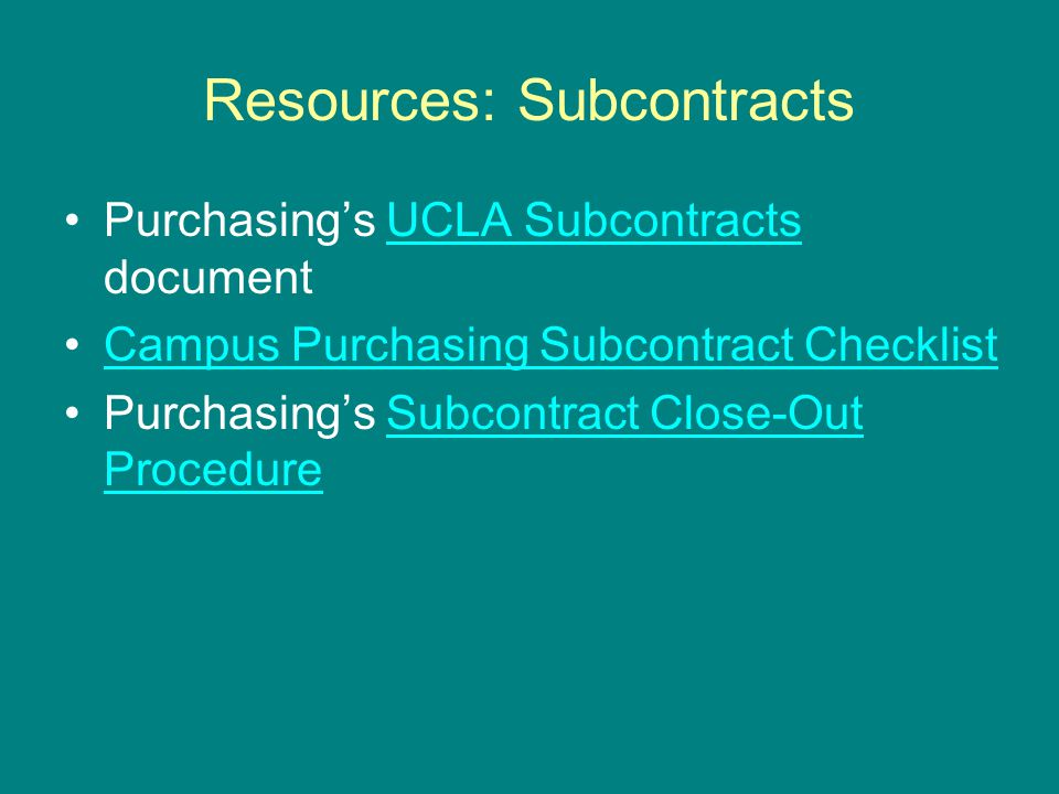 Resources: Subcontracts Purchasing's UCLA Subcontracts documentUCLA Subcontracts Campus Purchasing Subcontract Checklist Purchasing's Subcontract Clos