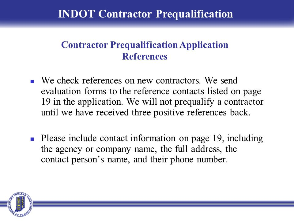 Contractor Prequalification Application References We check references on new contractors. We send evaluation forms to the reference contacts listed o