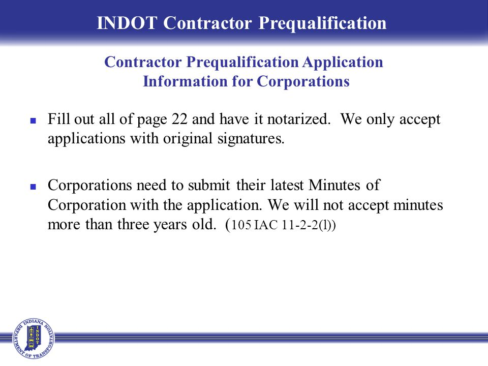 Contractor Prequalification Application Information for Corporations Fill out all of page 22 and have it notarized. We only accept applications with o