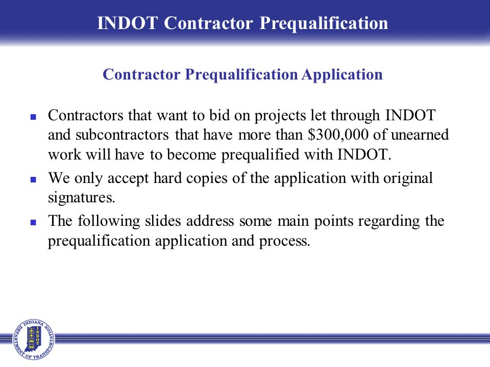 Contractors that want to bid on projects let through INDOT and subcontractors that have more than $300,000 of unearned work will have to become prequa