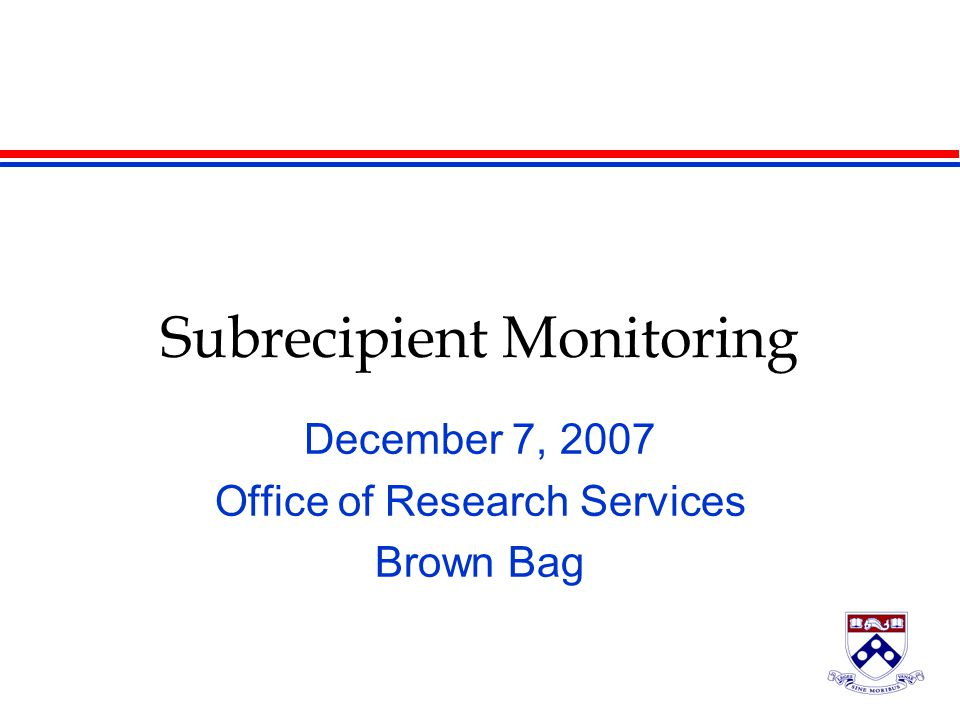 Subrecipient Monitoring December 7, 2007 Office of Research Services Brown Bag