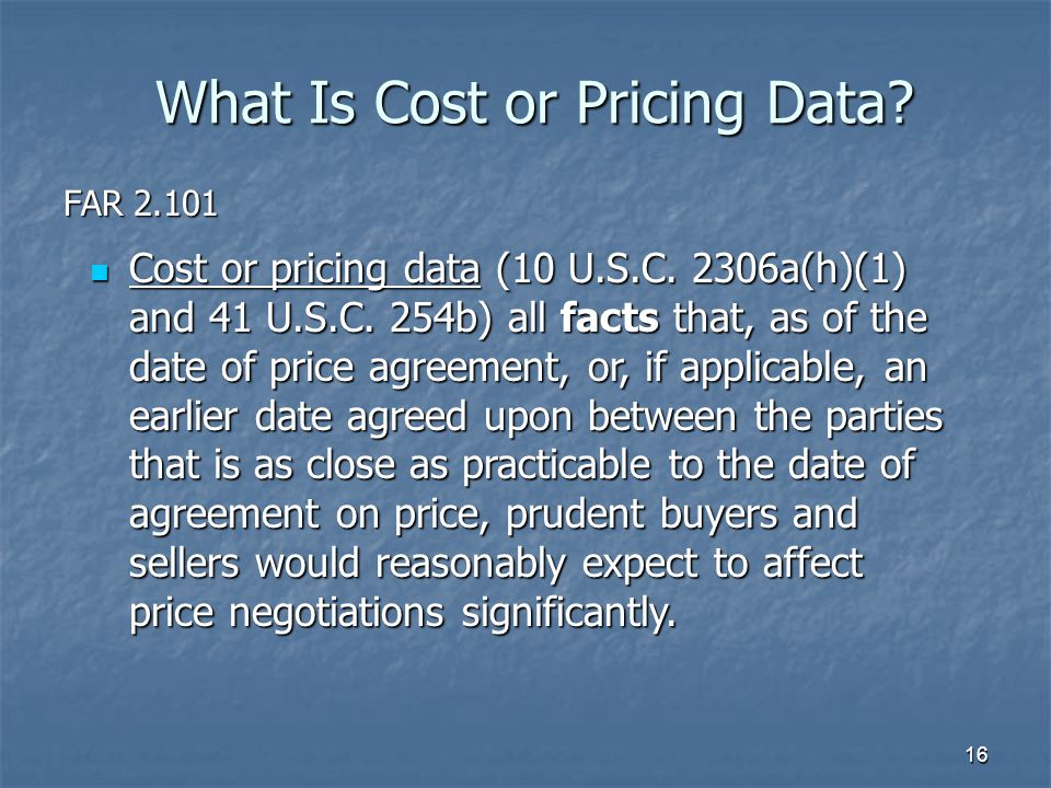 16 What Is Cost or Pricing Data.Cost or pricing data (10 U.S.C.