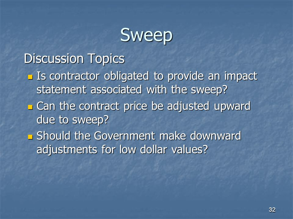 32 Sweep Discussion Topics Is contractor obligated to provide an impact statement associated with the sweep.
