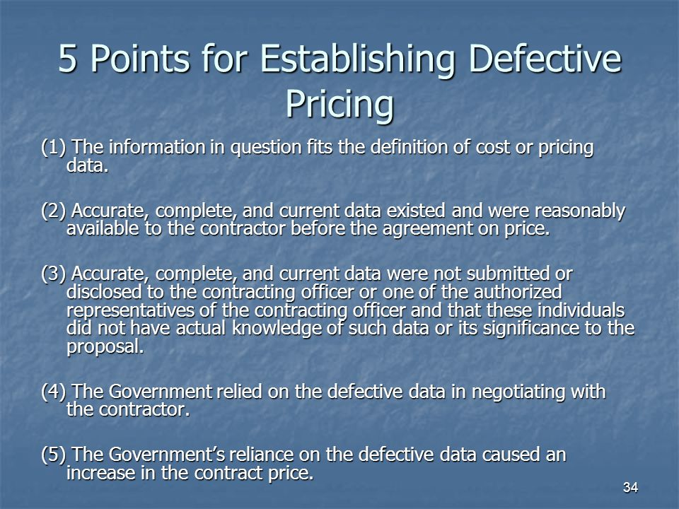 34 5 Points for Establishing Defective Pricing (1) The information in question fits the definition of cost or pricing data.