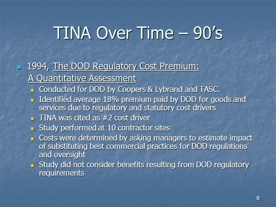 9 TINA Over Time – 90's 1994, The DOD Regulatory Cost Premium: 1994, The DOD Regulatory Cost Premium: A Quantitative Assessment A Quantitative Assessment Conducted for DOD by Coopers & Lybrand and TASC.