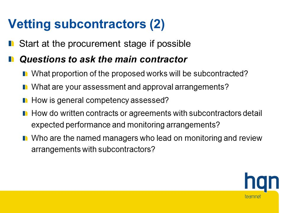 Vetting subcontractors (2) Start at the procurement stage if possible Questions to ask the main contractor What proportion of the proposed works will