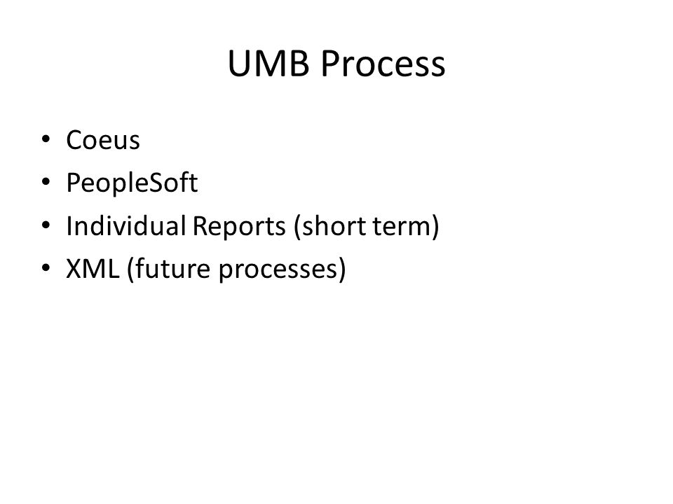 UMB Process Coeus PeopleSoft Individual Reports (short term) XML (future processes)