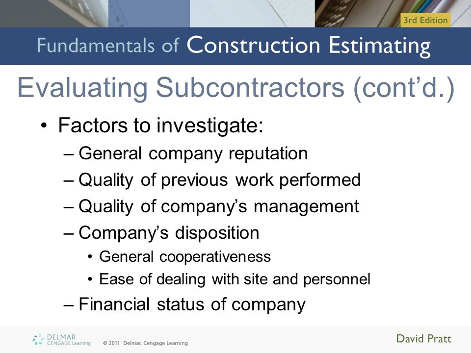 Evaluating Subcontractors (cont'd.) Factors to investigate: –General company reputation –Quality of previous work performed –Quality of company's mana