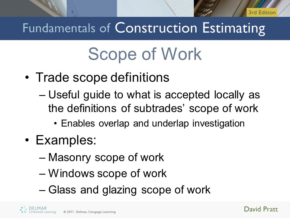 Scope of Work Trade scope definitions –Useful guide to what is accepted locally as the definitions of subtrades' scope of work Enables overlap and und