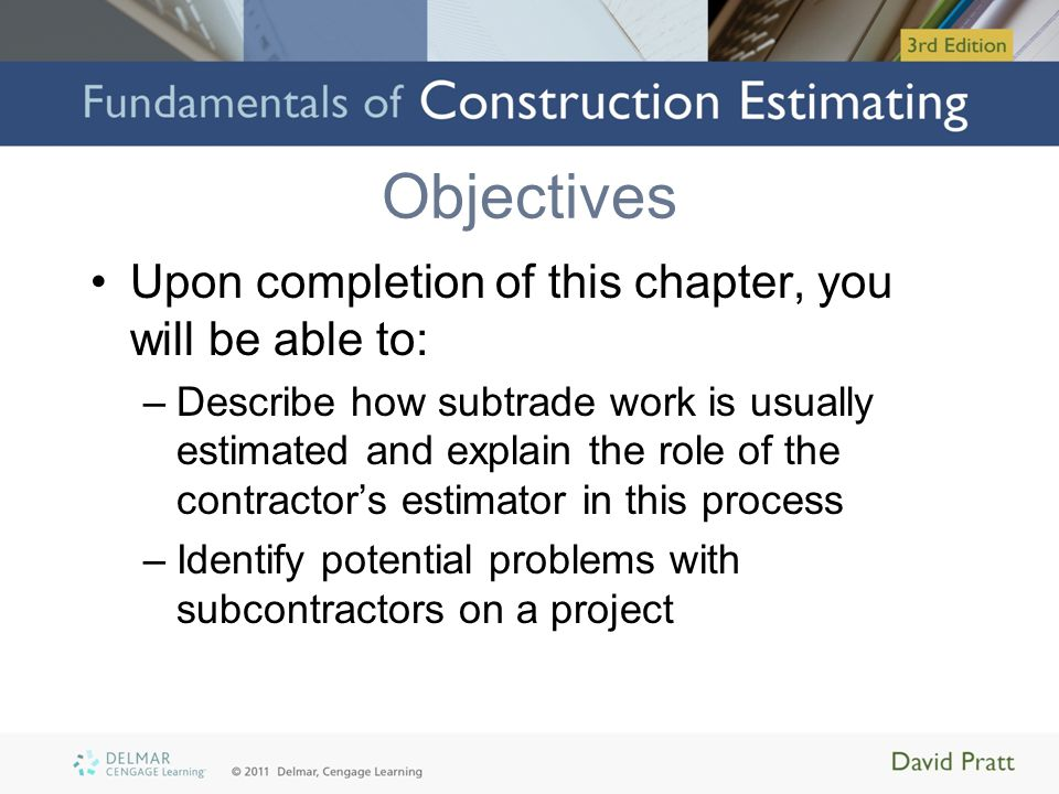 Objectives Upon completion of this chapter, you will be able to: –Describe how subtrade work is usually estimated and explain the role of the contract