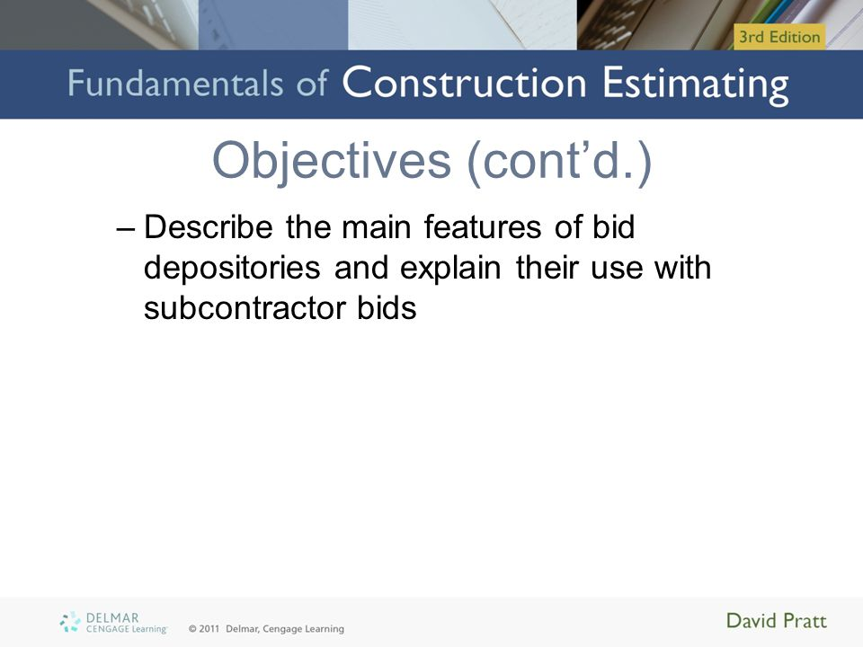 Objectives (cont'd.) –Describe the main features of bid depositories and explain their use with subcontractor bids