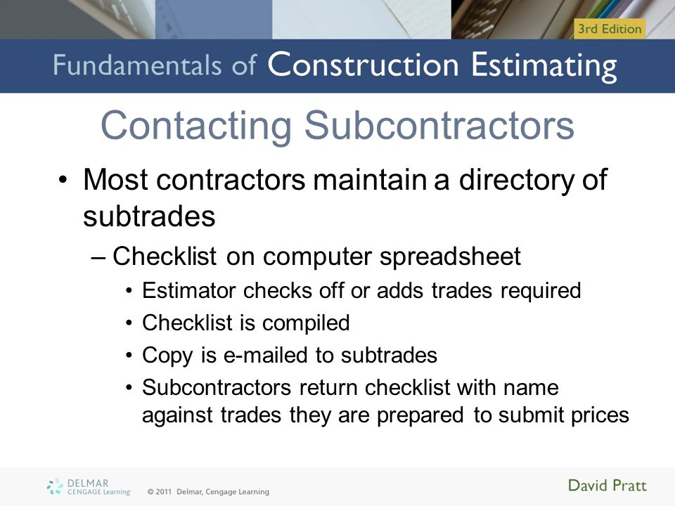 Contacting Subcontractors Most contractors maintain a directory of subtrades –Checklist on computer spreadsheet Estimator checks off or adds trades re
