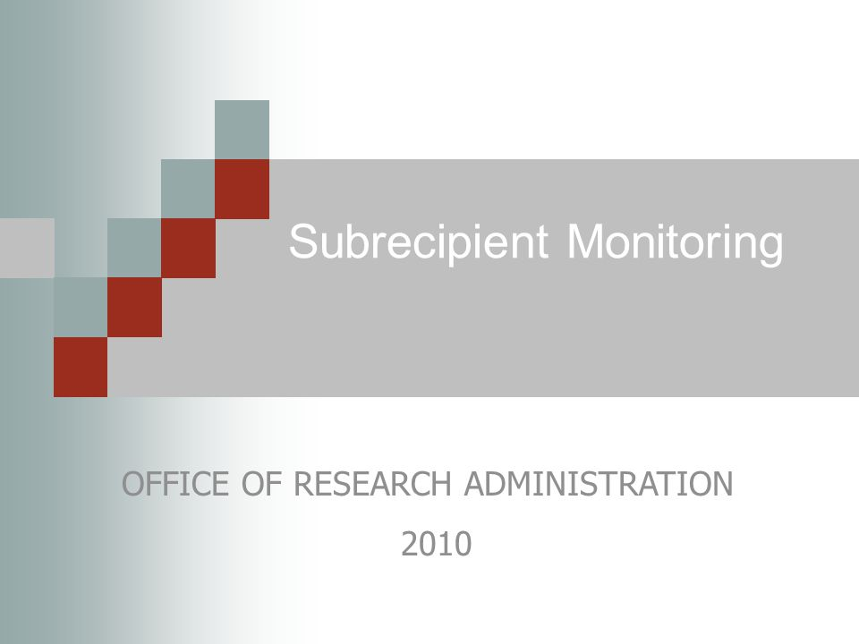 Subrecipient Monitoring OFFICE OF RESEARCH ADMINISTRATION 2010