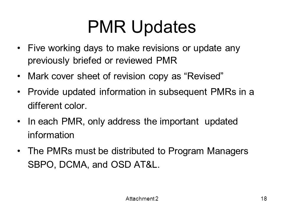 PMR Updates Five working days to make revisions or update any previously briefed or reviewed PMR Mark cover sheet of revision copy as Revised Provide updated information in subsequent PMRs in a different color.