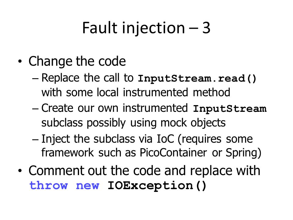 Fault injection – 3 Change the code – Replace the call to InputStream.read() with some local instrumented method – Create our own instrumented InputSt