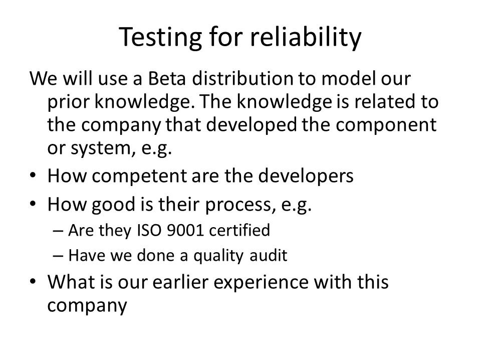 Testing for reliability We will use a Beta distribution to model our prior knowledge. The knowledge is related to the company that developed the compo