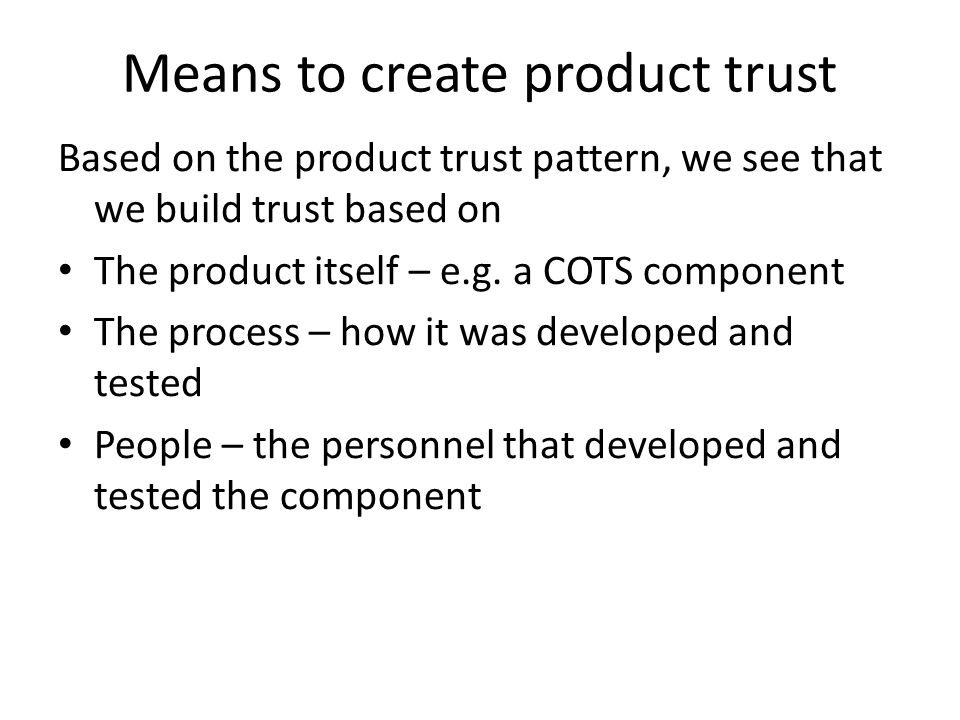 Means to create product trust Based on the product trust pattern, we see that we build trust based on The product itself – e.g.