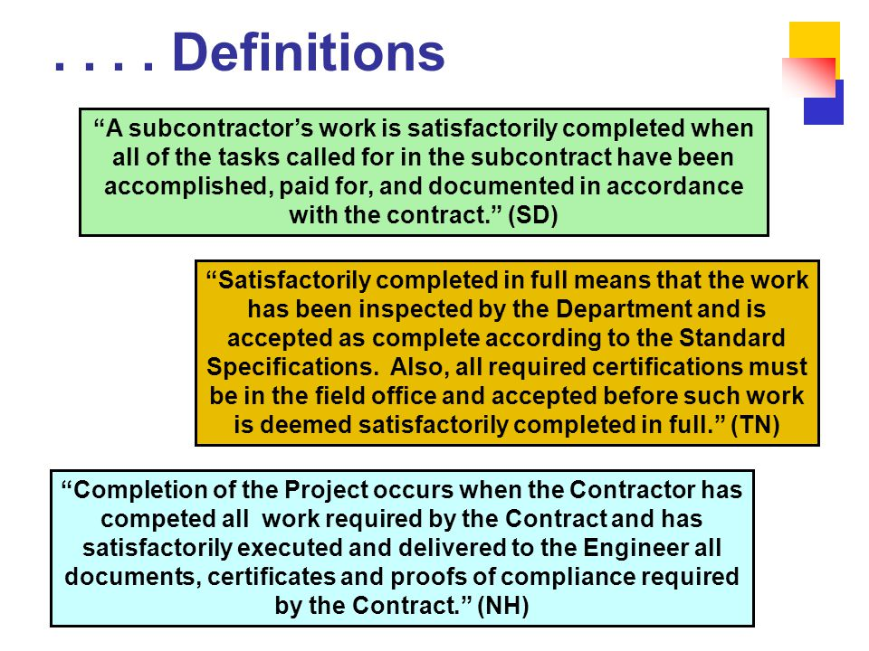 """.... Definitions """"A subcontractor's work is satisfactorily completed when all of the tasks called for in the subcontract have been accomplished, paid"""
