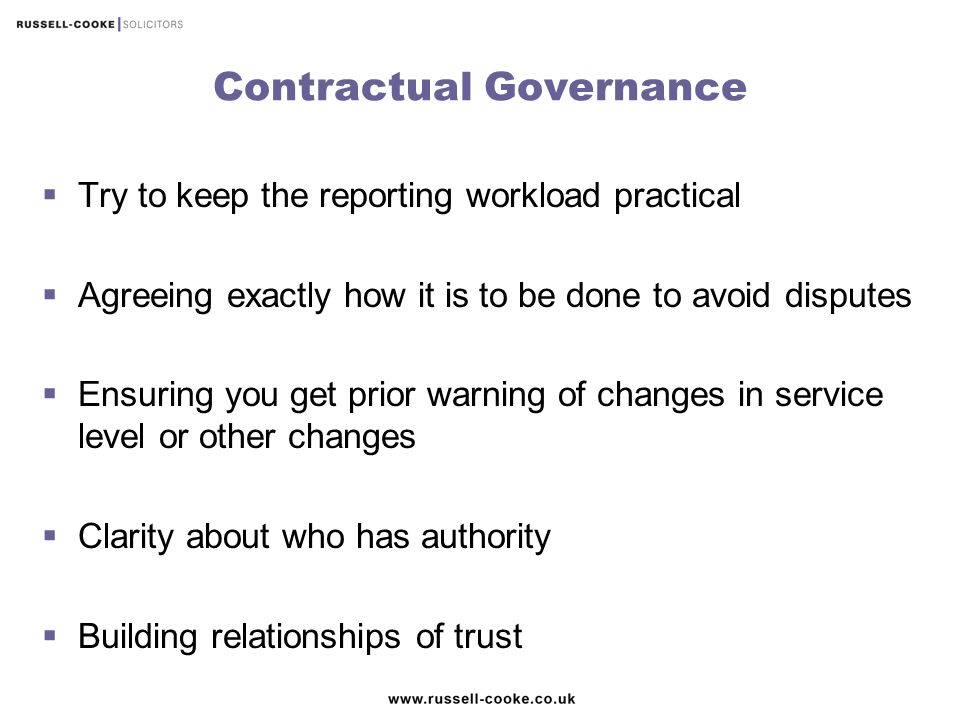Contractual Governance  Try to keep the reporting workload practical  Agreeing exactly how it is to be done to avoid disputes  Ensuring you get pri